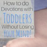 How to do Devotions With Toddlers Without Losing Your Mind!