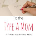 """To the """"Type A"""" Mama: 4 Truths You Need to Learn"""
