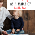 How to Find Joy as a Mama of Little Ones