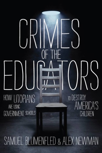 Crimes of the Educators- How Utopians Are Using Government Schools to Destroy America's Children