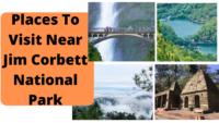 Places To Visit Near Jim Corbett National Park