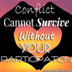 Conflict Cannot Exist without Your Participation