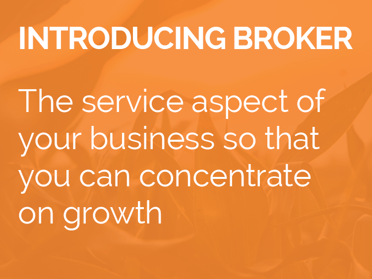 Introducing Broker - The service aspect of your business so that you can concentrate on growth