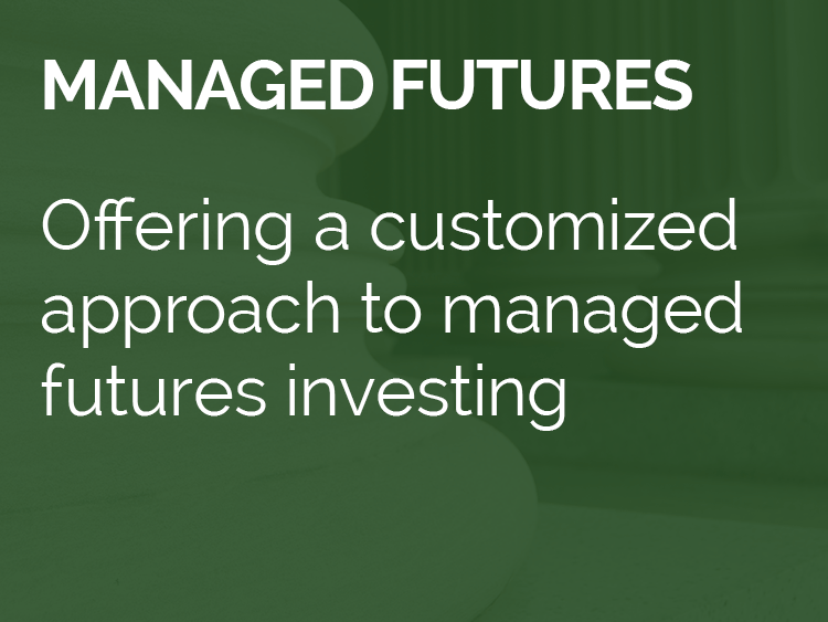 Managed Futures - Offering a customized approach to managed futures investing