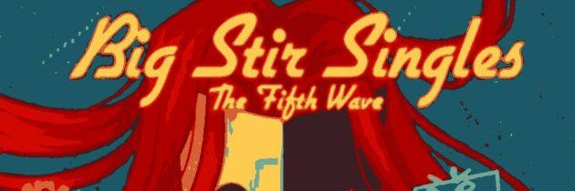 Big Stir Singles – The Fifth Wave