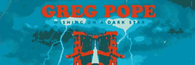 Greg Pope – Wishing On a Dark Star