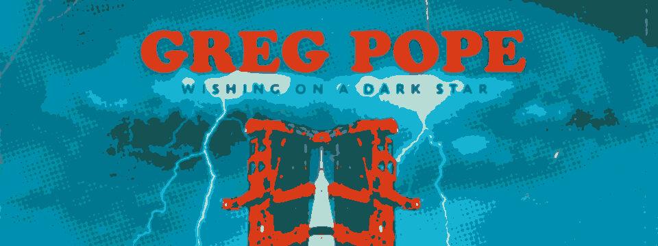 Greg Pope – Wishing On a Dark Star