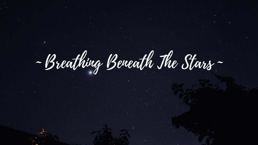 Breathing Beneath The Stars