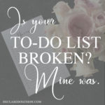 Your To-Do list might be broken. Mine was.