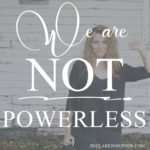 I'll march in my heart because we are not powerless