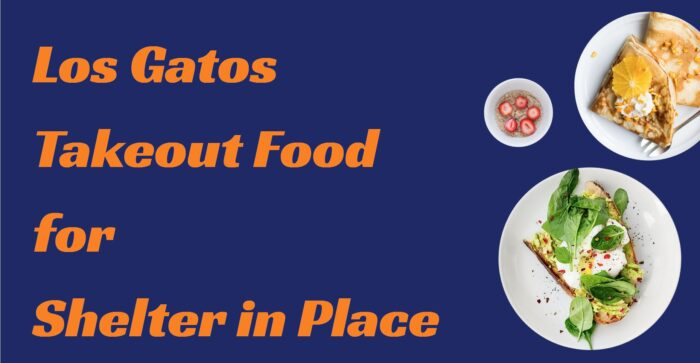 Los Gatos takeout food for shelter in place