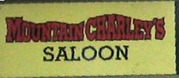 Mountain Charley's Saloon sign - named after the colorful figure well known in Los Gatos