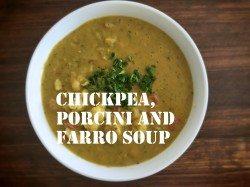 Chickpea, Porcini and Farro Soup