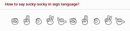 """Sign language for """"sucky-sucky."""""""