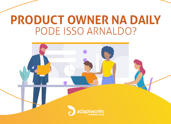 Product Owner na Daily, pode isso Arnaldo?
