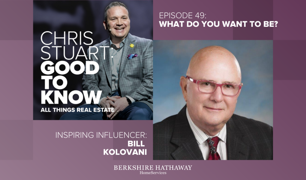 What Do You Want To Be? (Bill Kolovani of the Berkshire Hathaway HomeServices Network‪)
