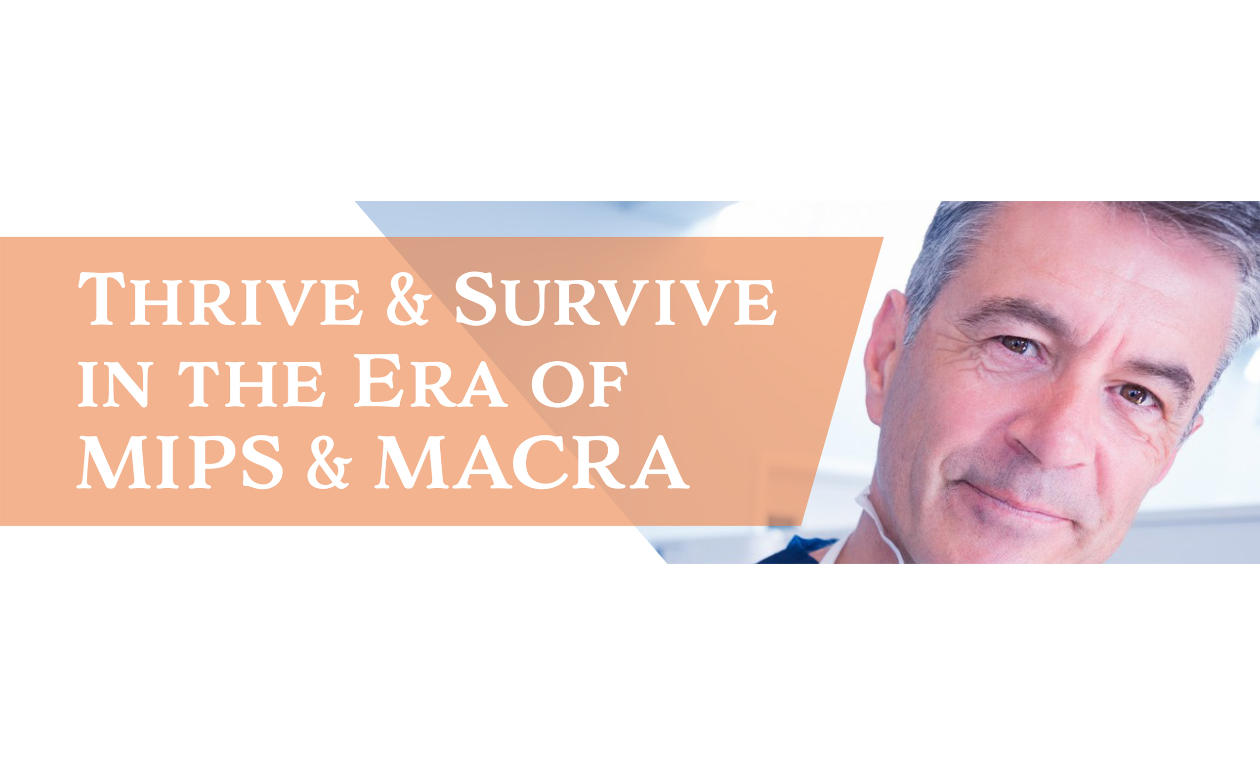 Thrive & Survive in the Era of MIPS & MACRA