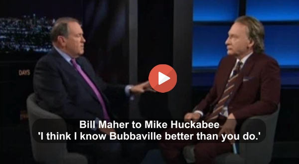 Bill Maher to Mike Huckabee - This country is not bubbavile anymore