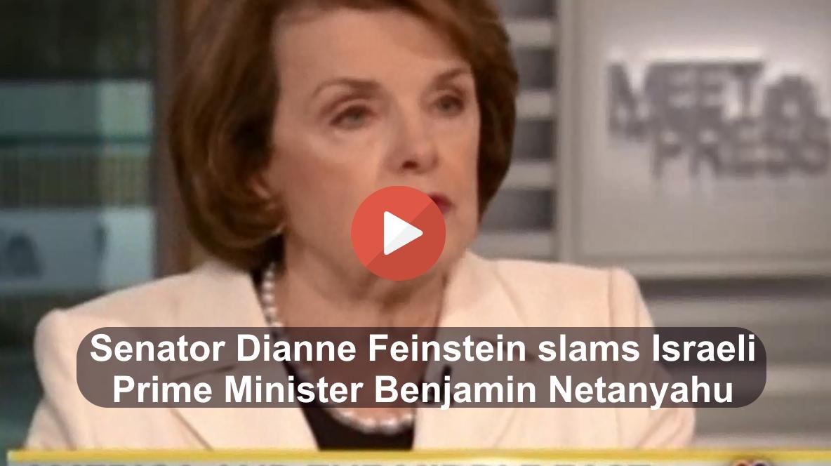 Senator Dianne Feinstein slams Benjamin Netanyahu