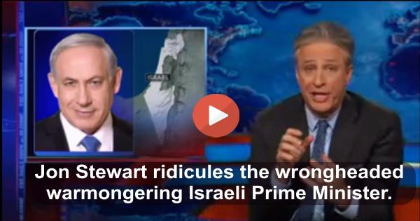 Jon Stewart ridicules warmongering wrongheaded Israeli Prime Minister
