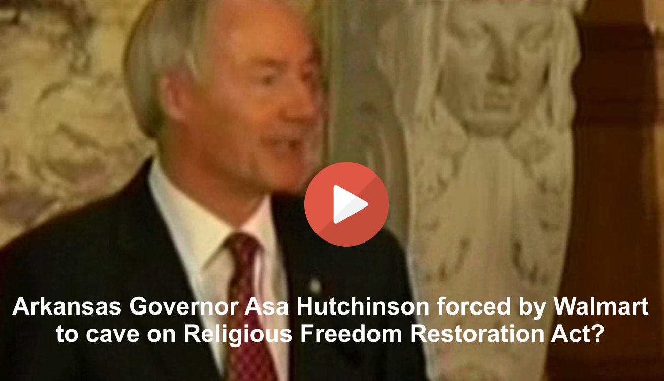 Arkansas Governor Asa Hutchinson caves to Walmart on Religious Freedom Restoration Act