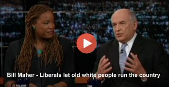 Bill Maher - Liberals let old white people run the country 2