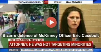 McKinney Police Officer Eric Casebolt attorney attempts to defend his deplorable acts 2