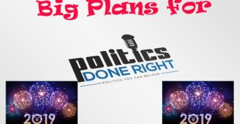 Politics Done Right 2019 Big Plans