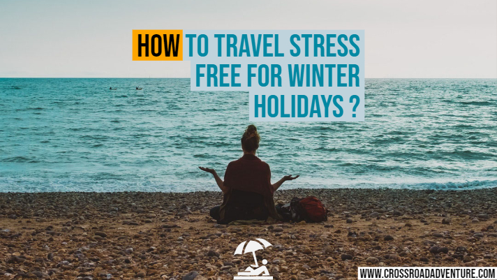 5 Wonderful Tips For Stress Free Travel During Winter Holidays