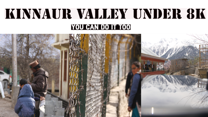 How to make a Trip to Kinnaur Valley Under a Budget of 8K