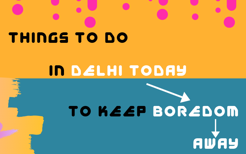 things to do in Delhi Today to keep Boredom away