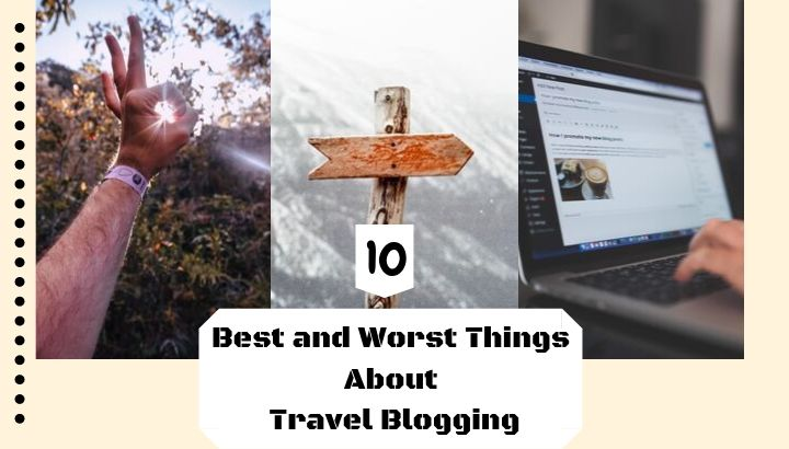 10 Best and Worst Things About Travel Blogging