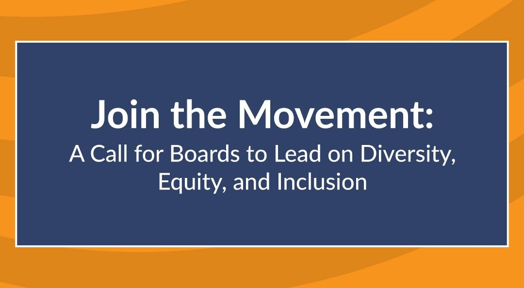 Join the Movement: A Call for Boards to Lead on Diversity, Equity, and Inclusion