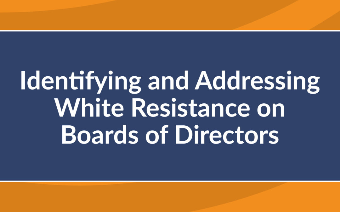 Identifying and Addressing White Resistance on Boards of Directors