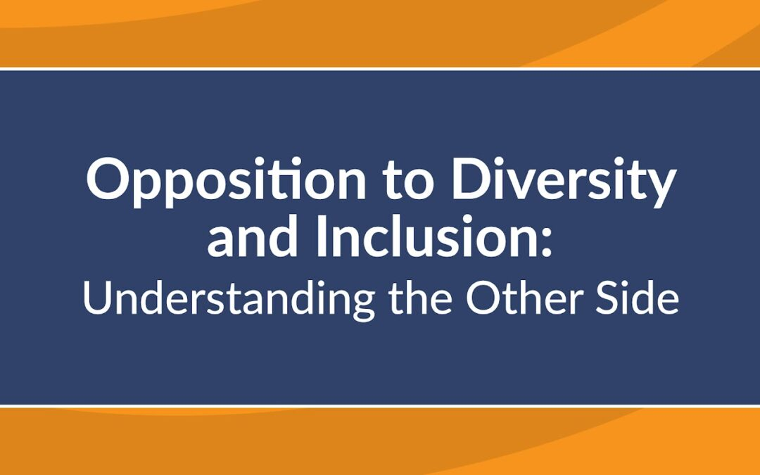 Opposition to Diversity and Inclusion: Understanding the Other Side
