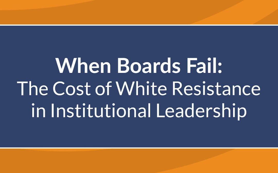 When Boards Fail: The Cost of White Resistance in Institutional Leadership