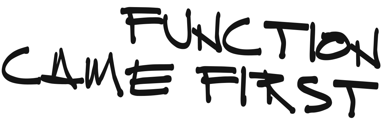 functioncamefirst