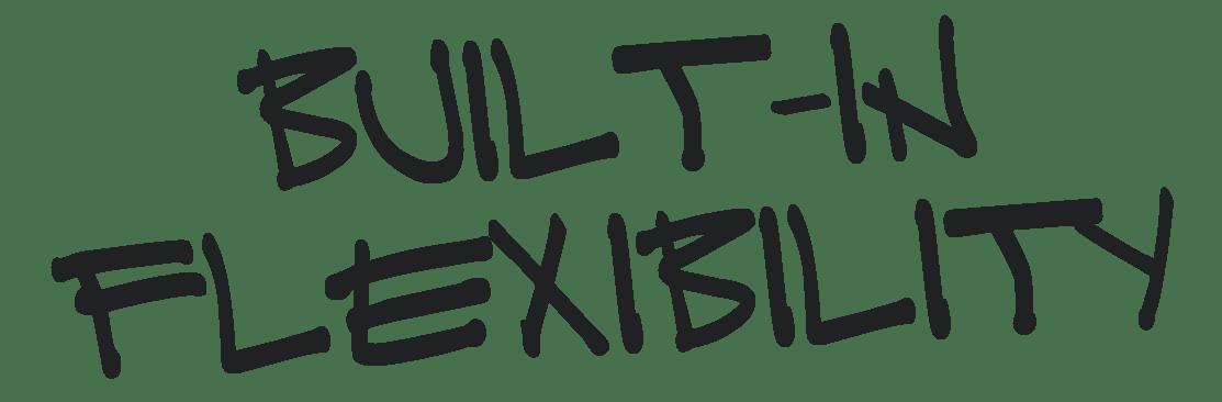 Built-in flexibility