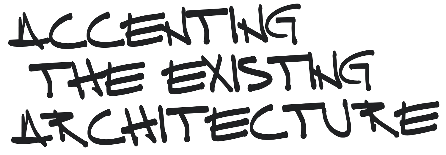 Accenting the existing architecture