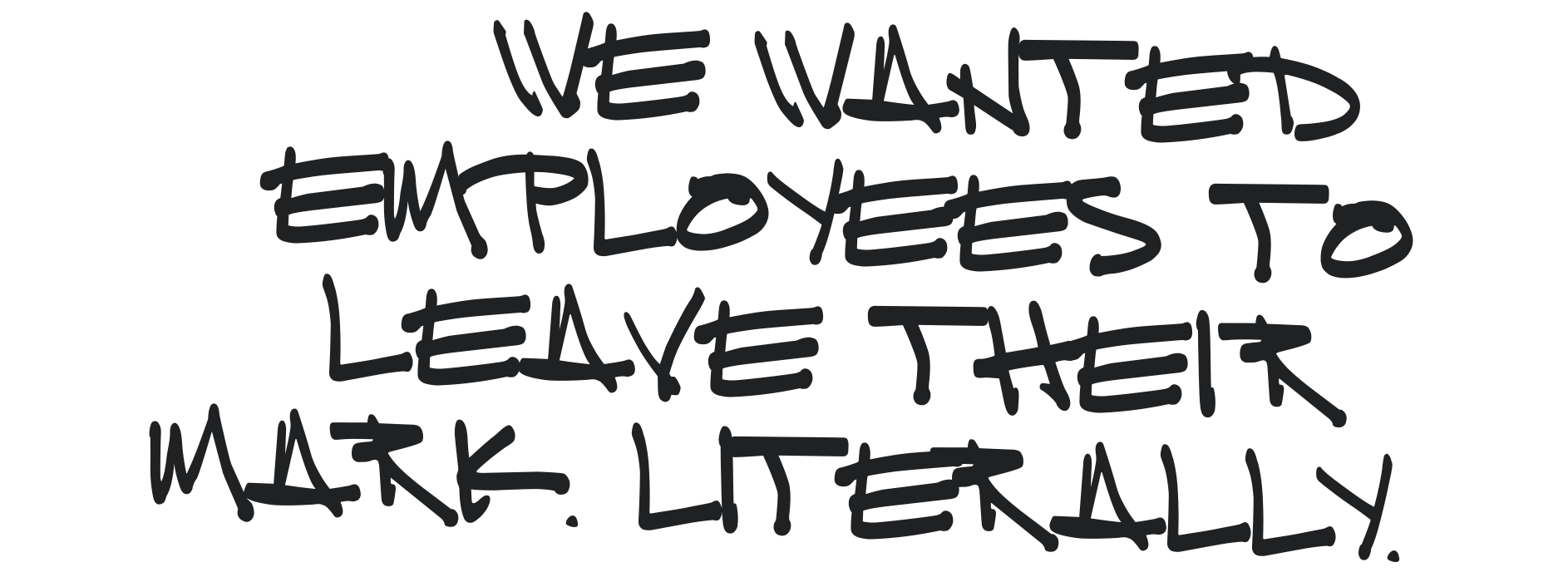 We wanted employees to leave their mark. Literally.