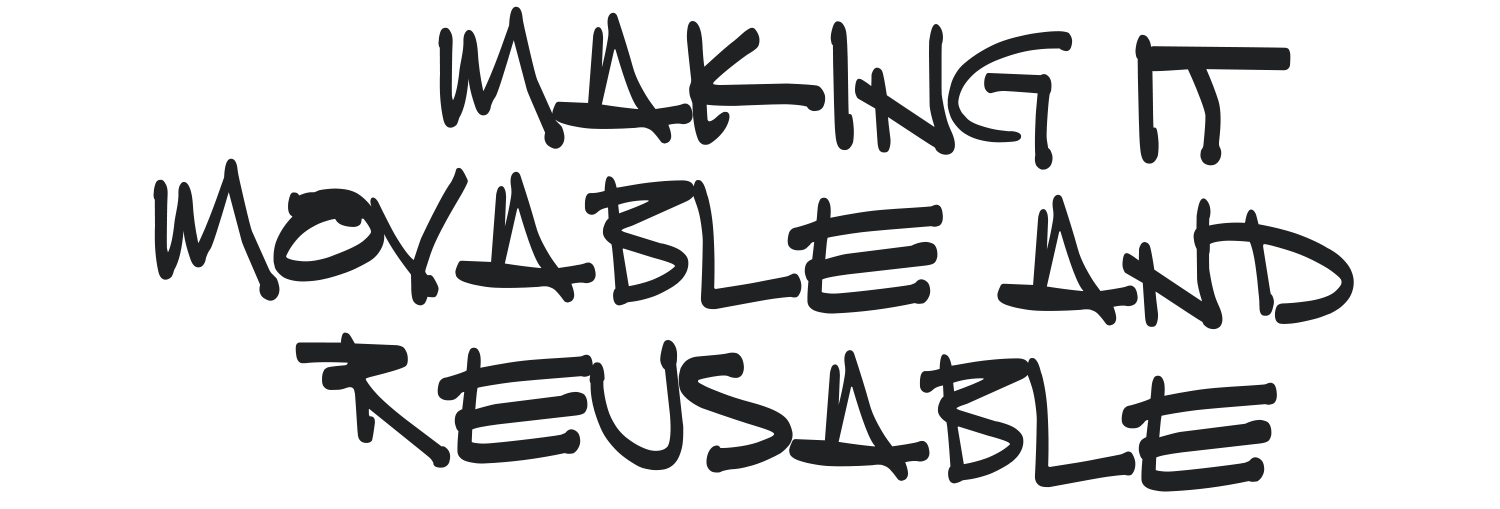 Making it movable and reusable