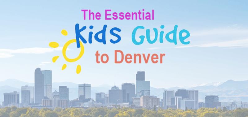 Essential Kids Guide to Denver