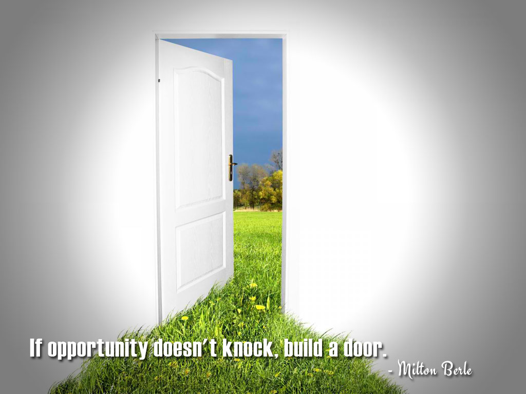 'If opportunity doesn't knock, build a door'