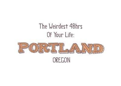 The Weirdest 48 hrs of your life: a guide to Portland Oregon