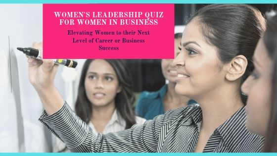 Women's Leadership Quiz for Women in Business and Women Leaders