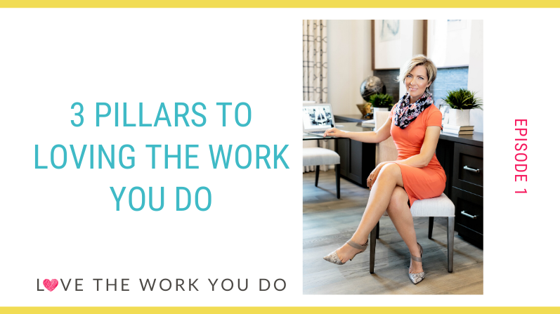 Three Pillars to Loving the Work You Do