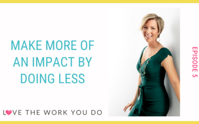 Make More of an Impact by Doing Less