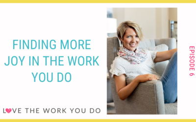 Finding More Joy in the Work You Do