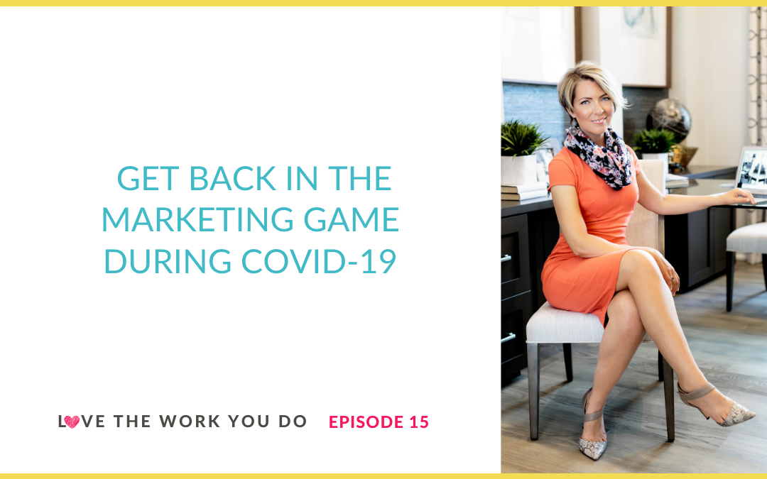 Three Ways to Get Back in the Marketing Game with Your Business During COVID-19