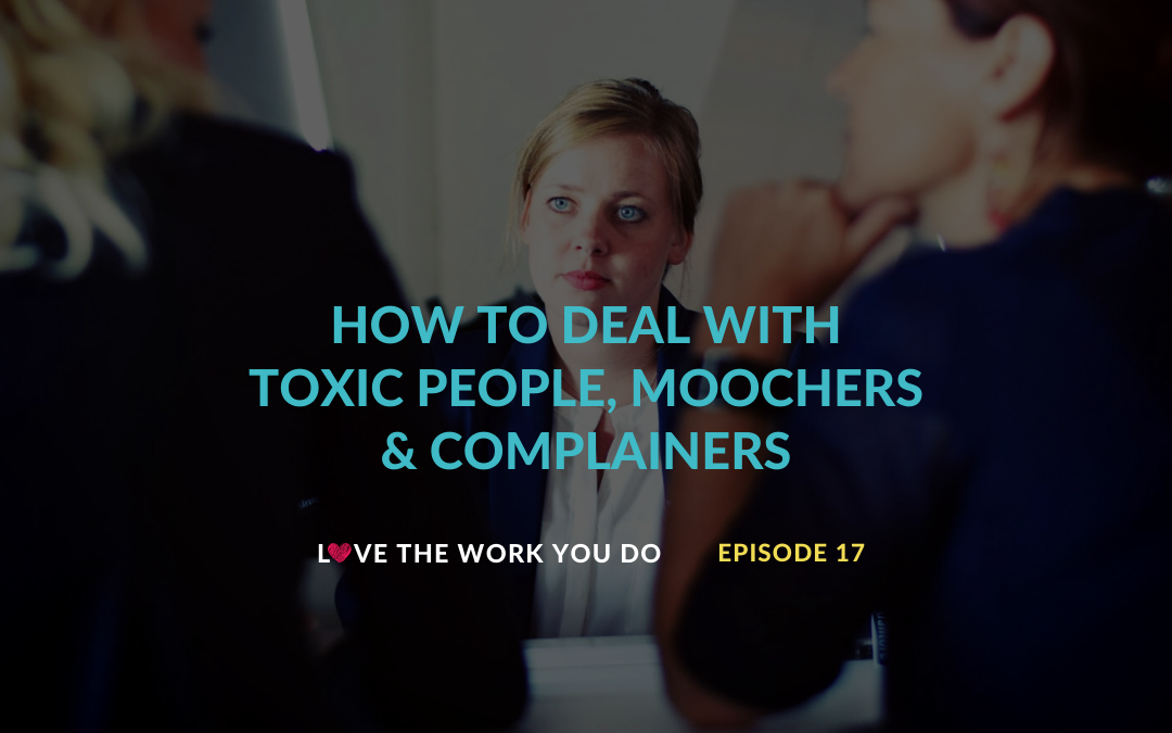 How to deal with toxic people, moochers and complainers
